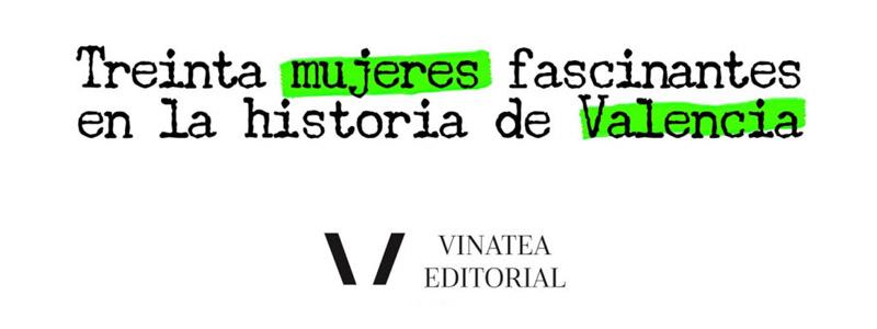 treinta mujeres fascinantes en la historia de valencia